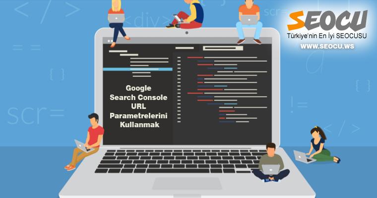 Google Search Console URL Parametrelerini Kullanmak