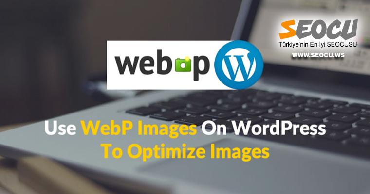 WebP Görüntüleri ile SEO Performansınızı Geliştirin