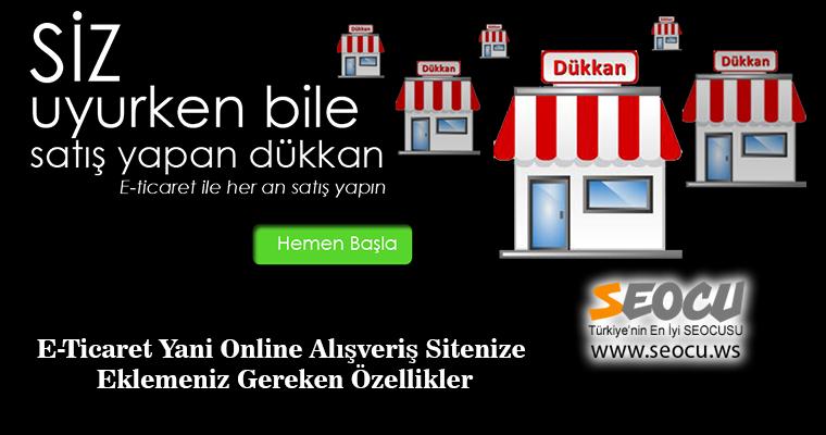 E-Ticaret Yani Online Alışveriş Sitenize Eklemeniz Gereken Özellikler