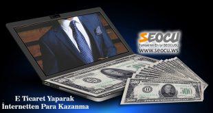 E-Ticaret Yaparak İnternetten Para Kazanma