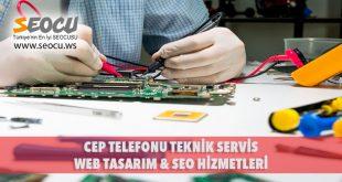 Cep Telefonu Teknik Servis Web Tasarım & Seo Hizmetleri